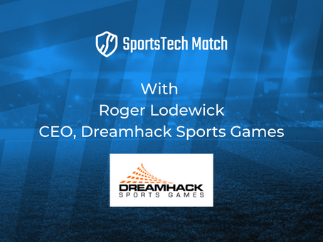 Roger Lodewick, CEO - Dreamhack Sports Games [Rights Owner Insight Series]