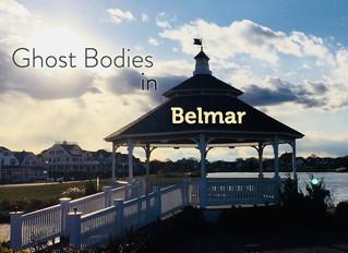 Ghost Bodies in Belmar