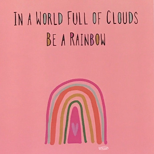 Art Print - In A World Of Clouds Be A Rainbow