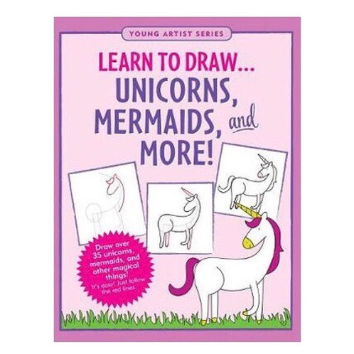 Learn To Draw... Unicorns, Mermaids & More