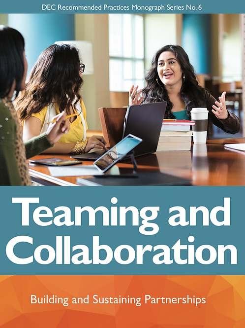 DEC Recommended Practices Monograph Series No. 6: Teaming and Collaboration