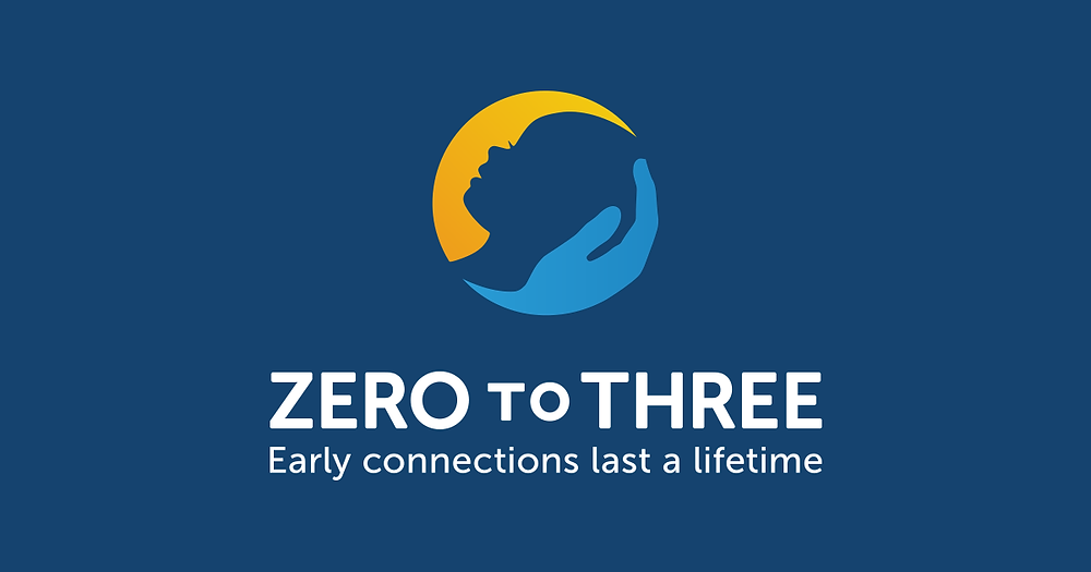 ZERO TO THREE - Early connections last a lifetime