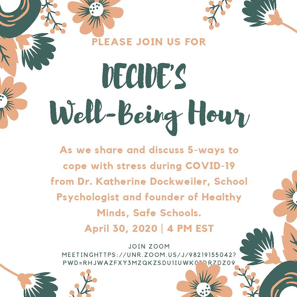 Please join us for DECIDE's Well-Being Hour. As we share and discuss 5-ways to cope with stress during COVID-19 from Dr. Katherine Dockweiler, School Psychologist and founder of Healthy Minds, Safe Schools. April 30, 2020 | 4 PM EST