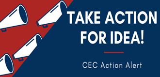Take Action for IDEA! CEC Action Alert