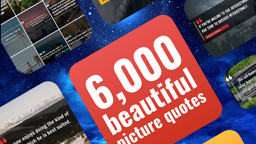 6,000 Picture Quotes for Social Media