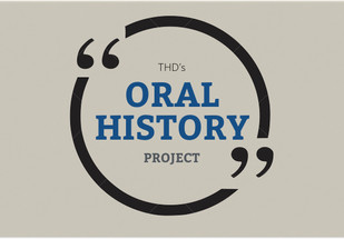 THD's Oral History Project
