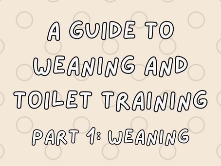 A parent's guide to weaning and toilet training, part 1