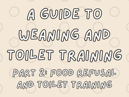 A parent's guide to weaning and toilet training, part 2