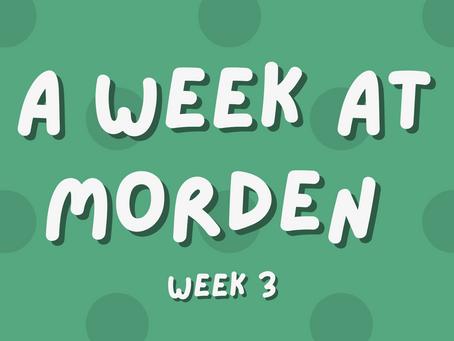 A Week at Morden: Week 3