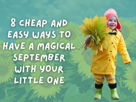 8 cheap and easy ways to have a magical September with your little one
