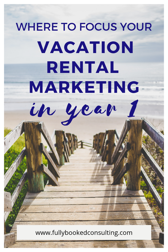 Where to focus your vacation rental marketing efforts in YEAR ONE