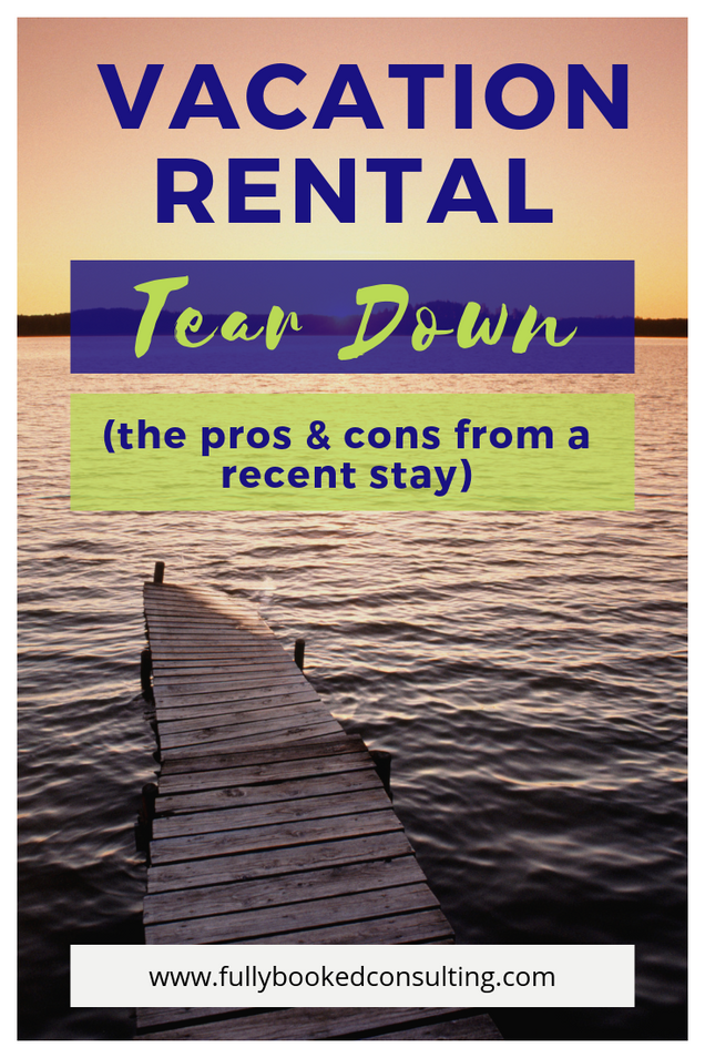 Vacation Rental Tear Down ~ Amenities Pros & Cons from a Recent Stay