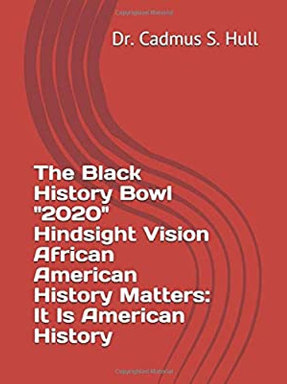 """The Black History Bowl """"2020"""" Hindsight Vision African American History Matters:"""
