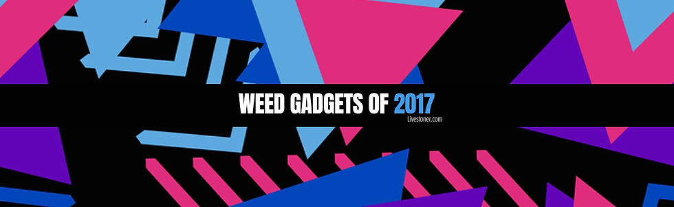Top weed gadgets of 2017