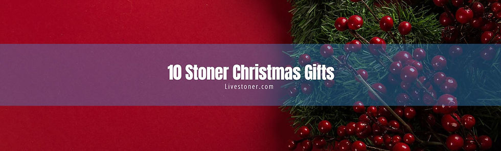 best stoner christmas gifts