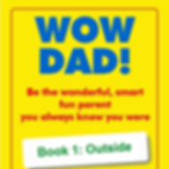 The cover of Wow Dad! Book 1: Outside