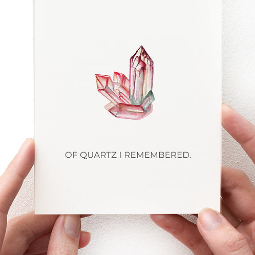 GREETING CARD - OF QUARTZ I REMEMBERED.