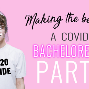 Making the Best of A Covid Bachelorette Party