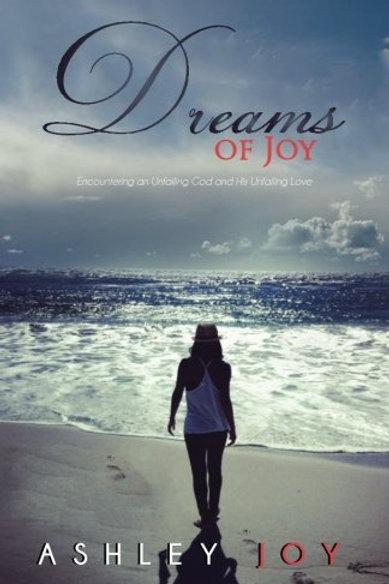 Dreams of Joy: Encountering a Unfailing God & His Unfailing Love