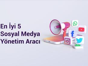 En İyi 5 Sosyal Medya Yönetim Aracı