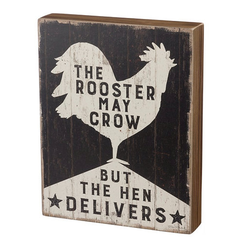 """Box Sign """"Rooster May Crow, But Hen Delivers"""""""