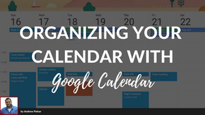Organizing Your Business and Family Calendar with Google Calendar