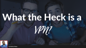 What the Heck is a VPN?