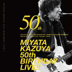 MIYATA KAZUYA 50th BIRTHDAYLIVE!! 2016.2.1 LIVE at Mt.RAINIER HALL SHIBUYA PLEASURE PLEASURE SpecialTrack:2016.1.22 takutaku(kyoto)