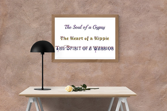 The Soul of a Gypsy, The Heart of a Hippie, The Spirit of a Warrior