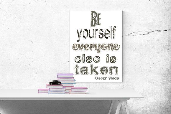 Be Yourself Everyone Else is Taken -Oscar Wilde