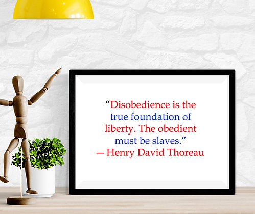 Disobedience is the true foundation of Liberty. The obedient must be slaves. HDT