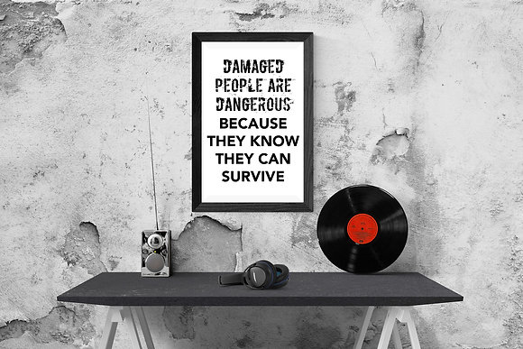 Damaged people are dangerous because they know they can survive