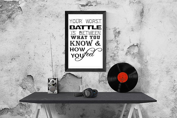 Your worst battle is between what you know and how you feel
