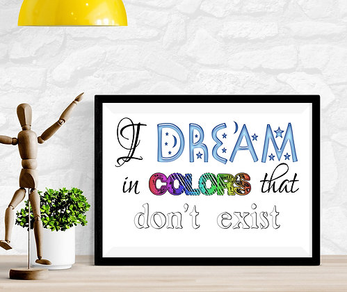 I dream in colors that don't exists