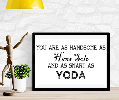 You are as handsome as Hans Solo and as smart as Yoda