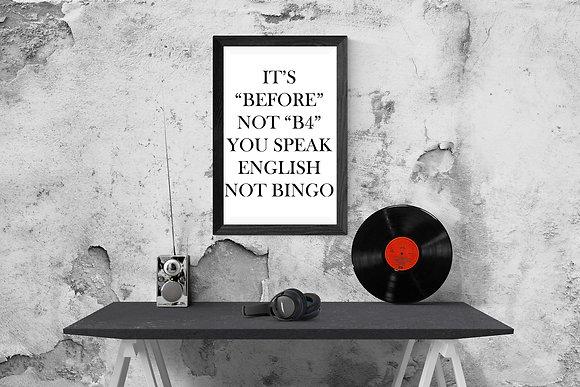 "It's""Before"" not ""B4"" you speak English not bingo"