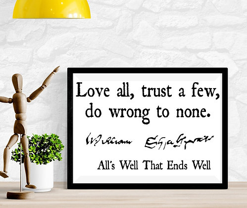 Love all, trust a few, do wrong to none. William Shakespeare