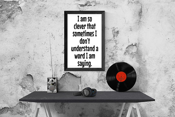 I am so clever that sometimes I don't understand a word I am saying
