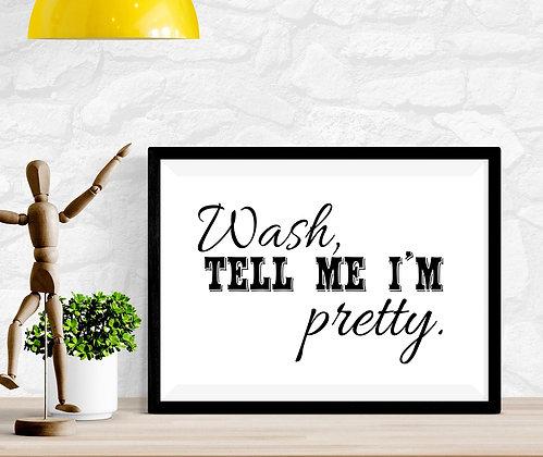 Wash, Tell me I'm pretty