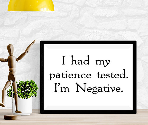 I had my patience tested. I'm negative.