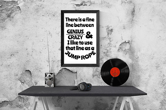 There is a fine line between genius and crazy