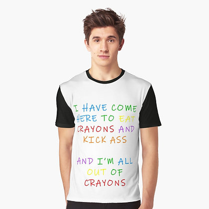 I have come here to eat crayons and kick ass