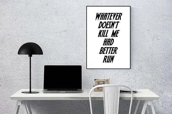 Whatever doesn't kill me had better run