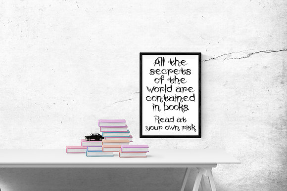 All the secrets of the world are contained in books. Read at your own risk