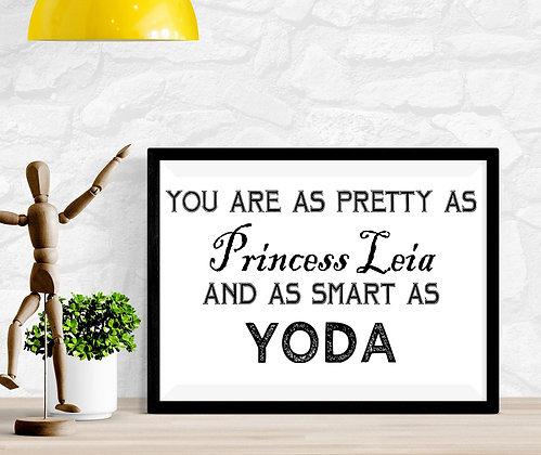 You are as pretty as Princess Leia and as smart as Yoda