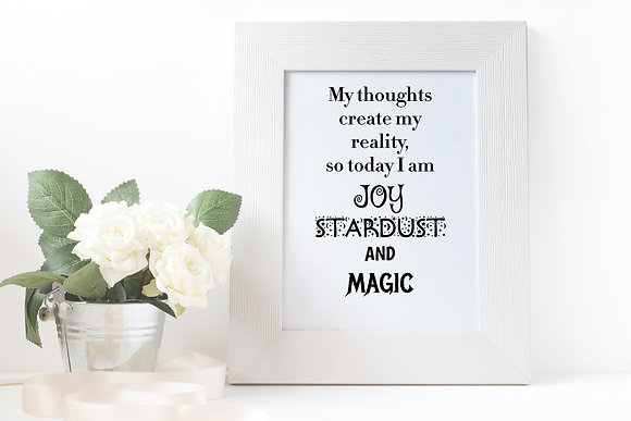 My thoughts create my reality, so today I am Joy Stardust and Magic