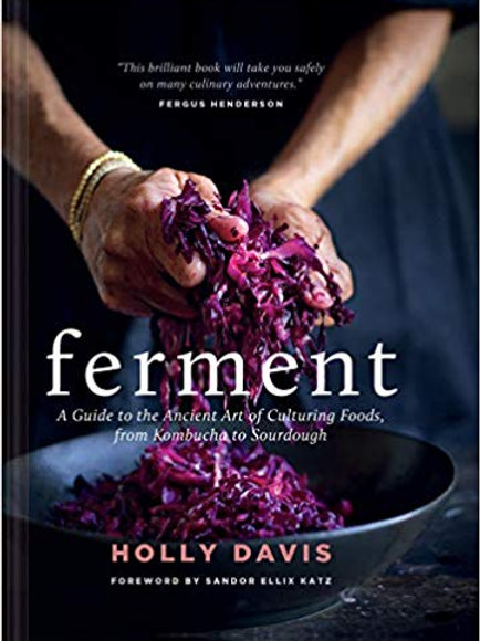Ferment: A Guide to the Ancient Art of Culturing Foods