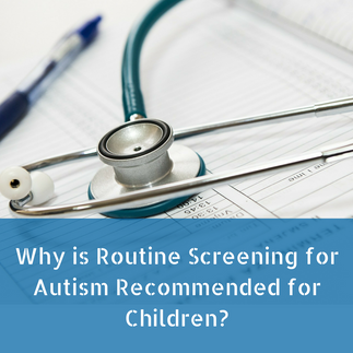 Why is Routine Screening for Autism Recommended for Children?