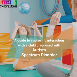 A guide to improving interaction with a child diagnosed with Autism Spectrum Disorder