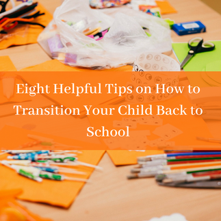8 Helpful Tips on How to Transition Your Child Back to School